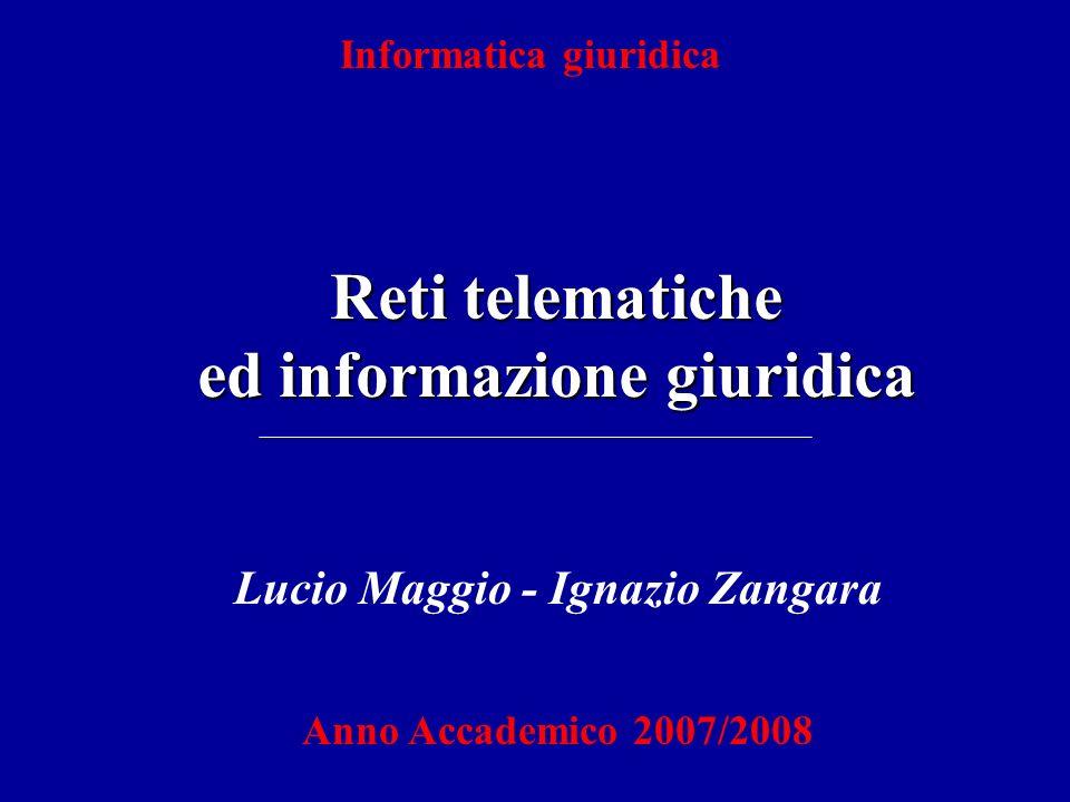 Informatica giuridica Reti telematiche ed informazione giuridica Lucio Maggio - Ignazio Zangara Anno Accademico 2007/2008