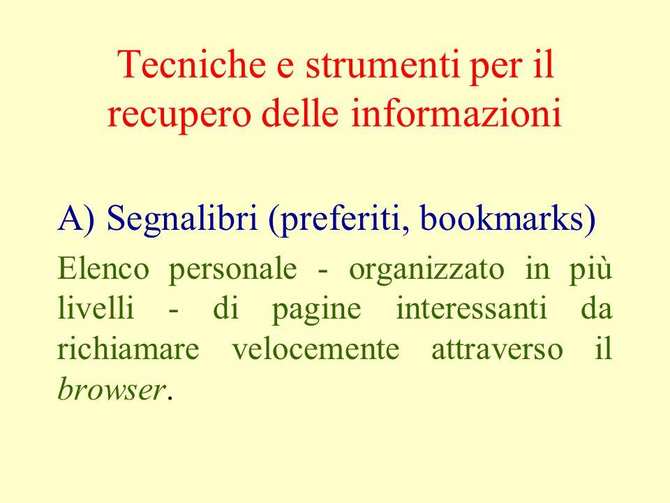 Tecniche e strumenti per il recupero delle informazioni A) Segnalibri (preferiti, bookmarks) Elenco personale - organizzato in più livelli - di pagine