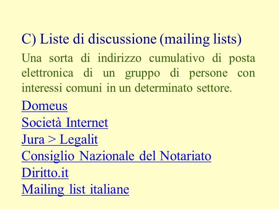 C) Liste di discussione (mailing lists) Una sorta di indirizzo cumulativo di posta elettronica di un gruppo di persone con interessi comuni in un dete
