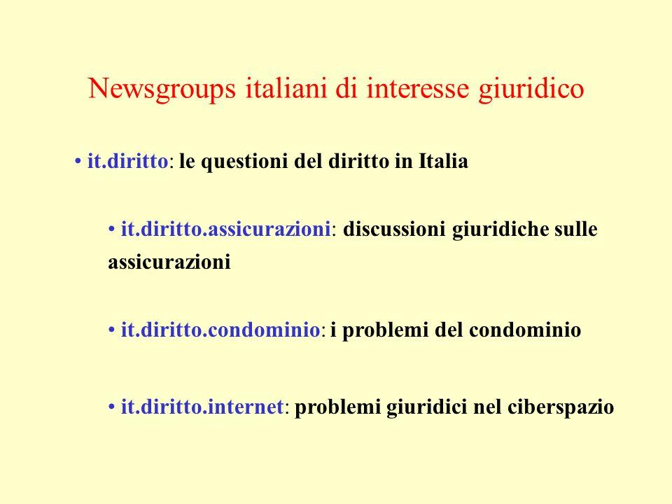 Newsgroups italiani di interesse giuridico it.diritto: le questioni del diritto in Italia it.diritto.assicurazioni: discussioni giuridiche sulle assic