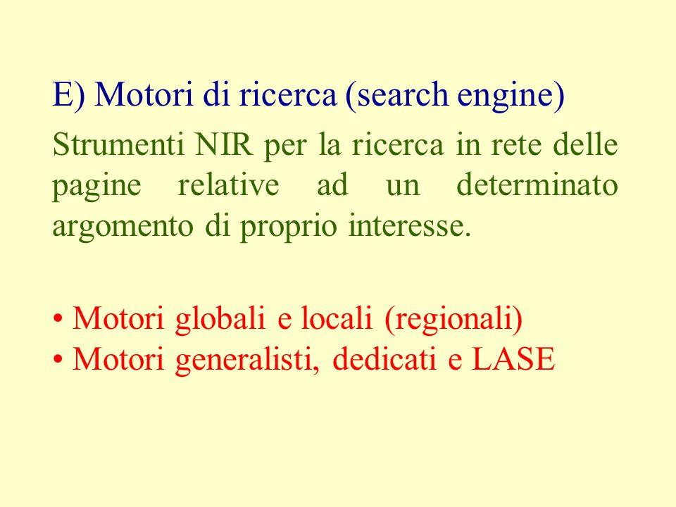 E) Motori di ricerca (search engine) Strumenti NIR per la ricerca in rete delle pagine relative ad un determinato argomento di proprio interesse. Moto