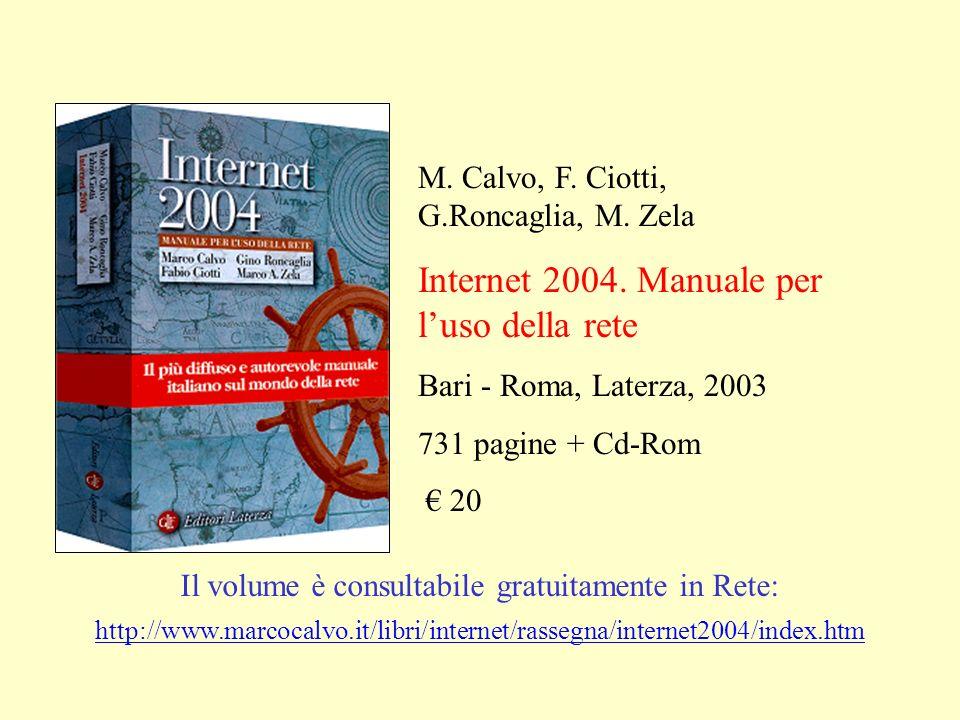 M. Calvo, F. Ciotti, G.Roncaglia, M. Zela Internet 2004. Manuale per luso della rete Bari - Roma, Laterza, 2003 731 pagine + Cd-Rom 20 Il volume è con