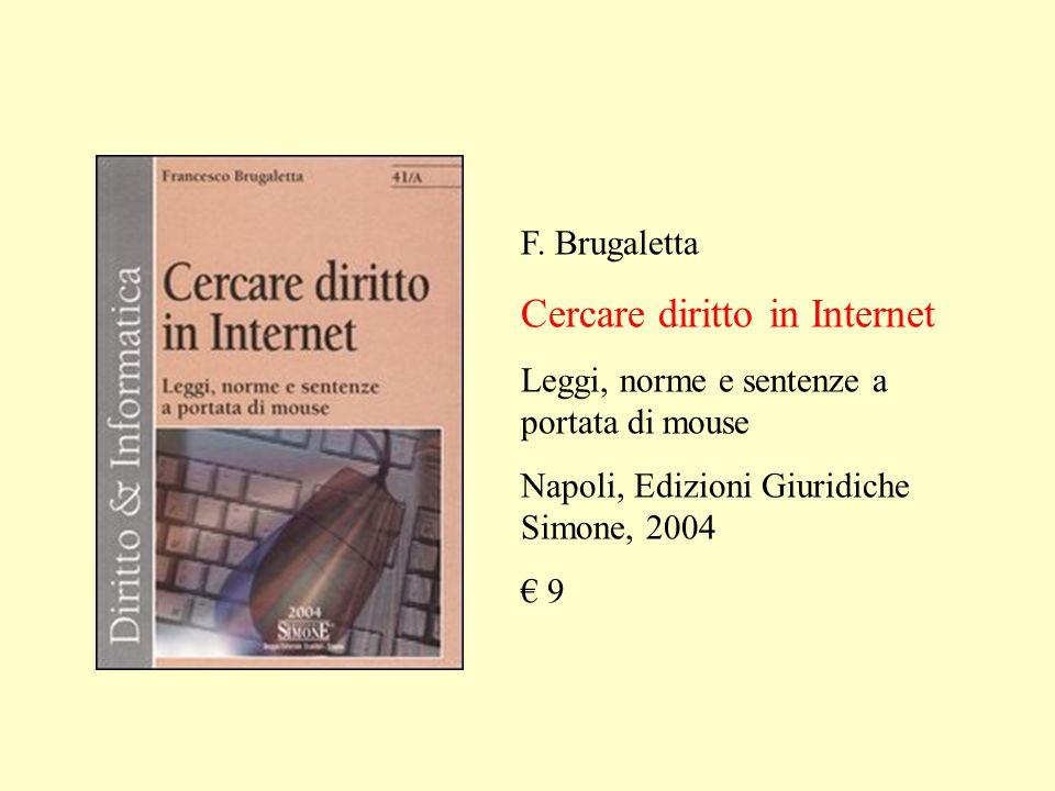 F. Brugaletta Cercare diritto in Internet Leggi, norme e sentenze a portata di mouse Napoli, Edizioni Giuridiche Simone, 2004 9