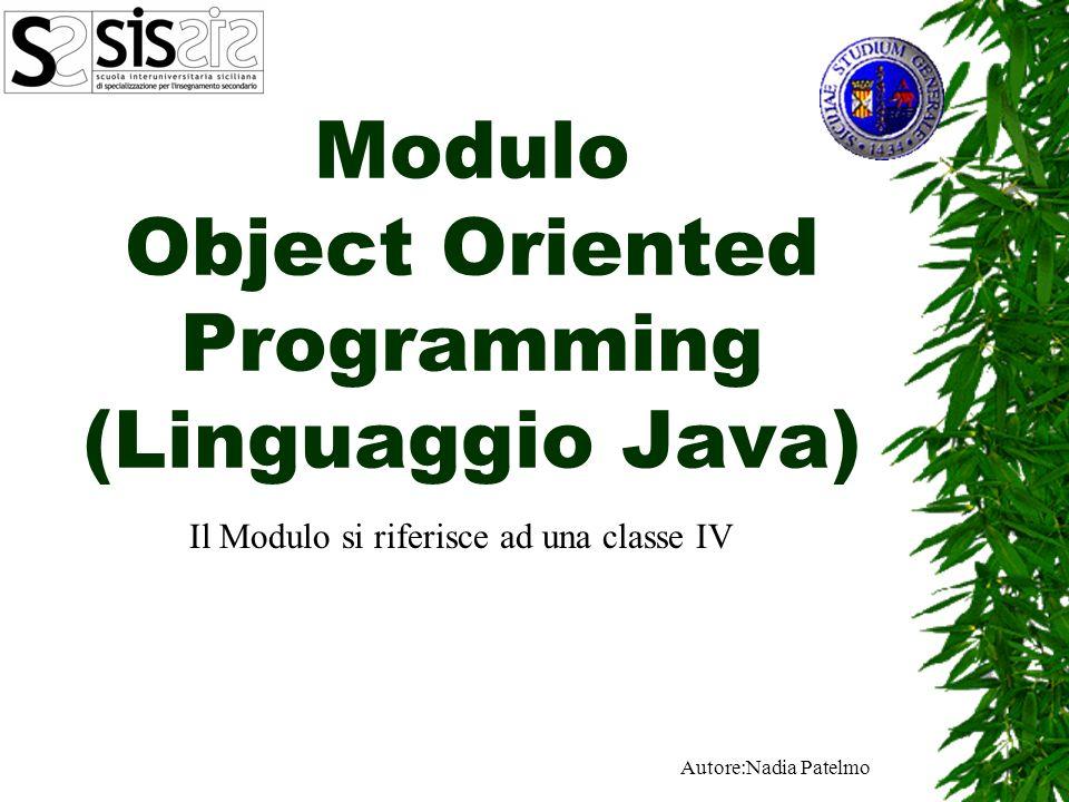 Autore:Nadia Patelmo Modulo Object Oriented Programming (Linguaggio Java) Il Modulo si riferisce ad una classe IV