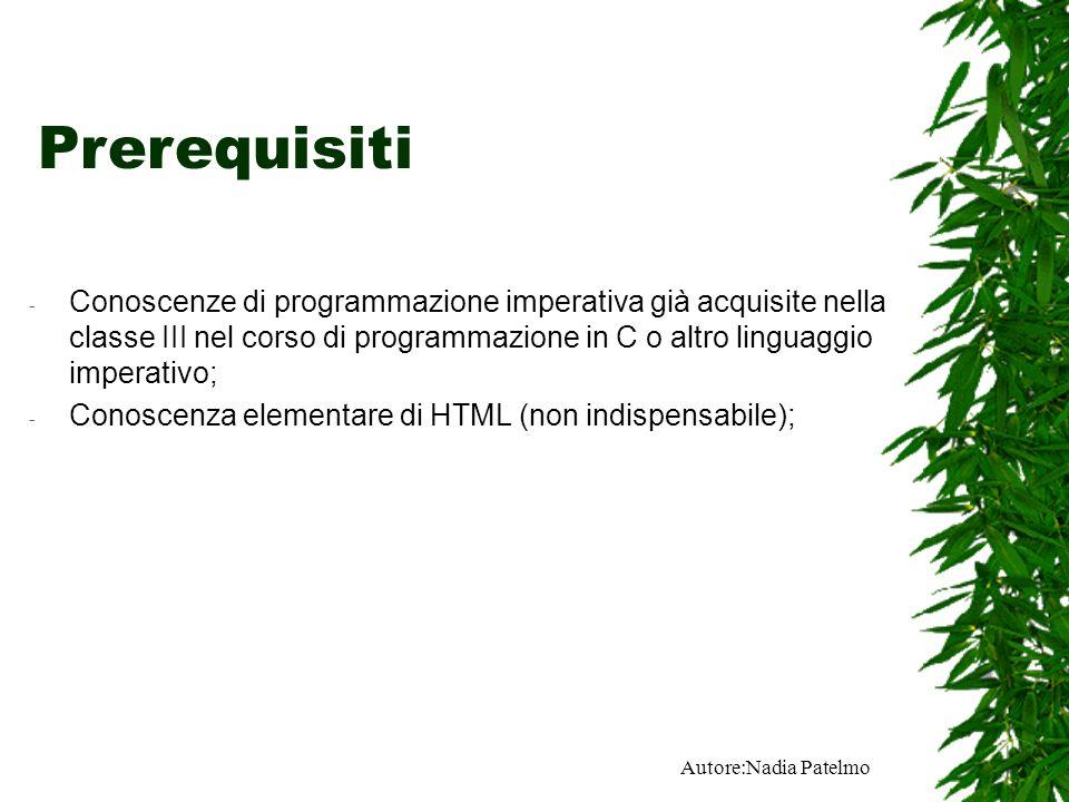 Autore:Nadia Patelmo Prerequisiti - Conoscenze di programmazione imperativa già acquisite nella classe III nel corso di programmazione in C o altro linguaggio imperativo; - Conoscenza elementare di HTML (non indispensabile);