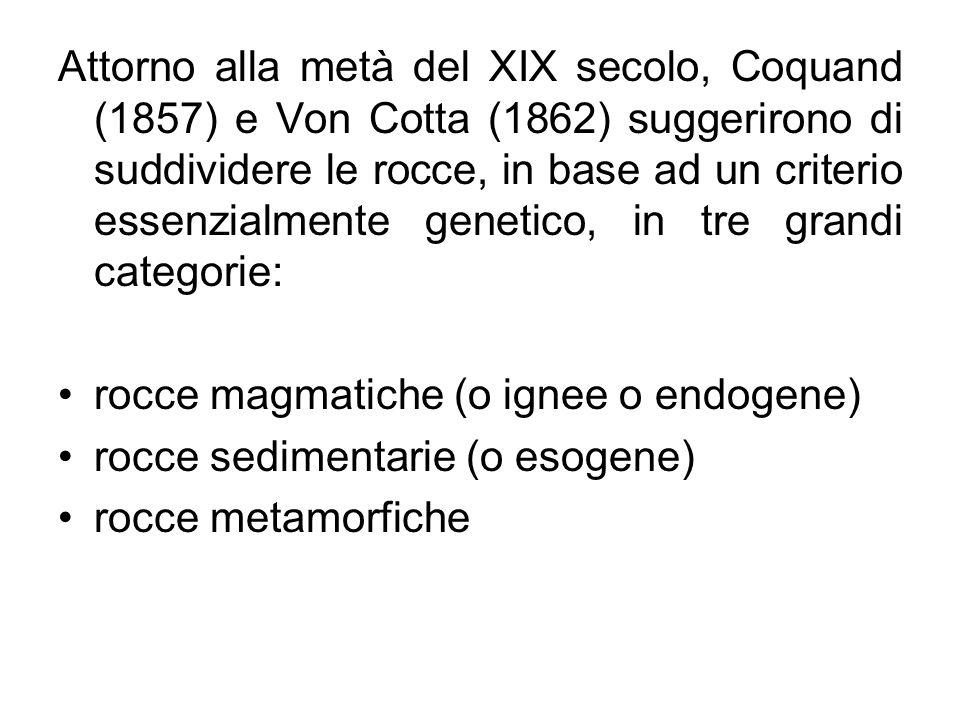 Attorno alla metà del XIX secolo, Coquand (1857) e Von Cotta (1862) suggerirono di suddividere le rocce, in base ad un criterio essenzialmente genetic