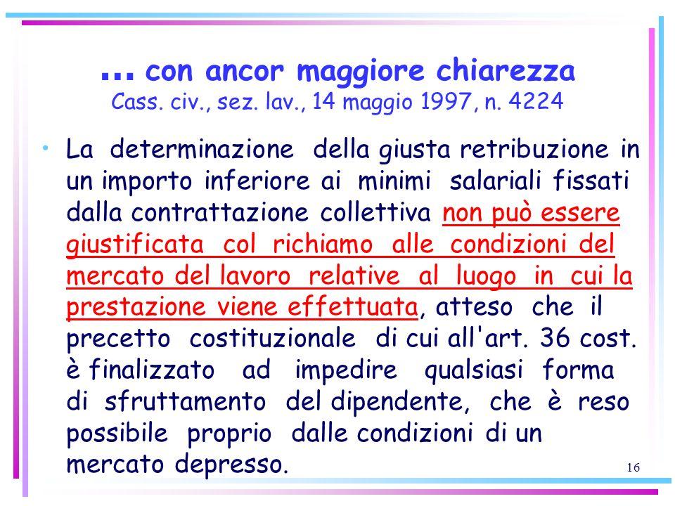 16 … con ancor maggiore chiarezza Cass. civ., sez. lav., 14 maggio 1997, n. 4224 La determinazione della giusta retribuzione in un importo inferiore a