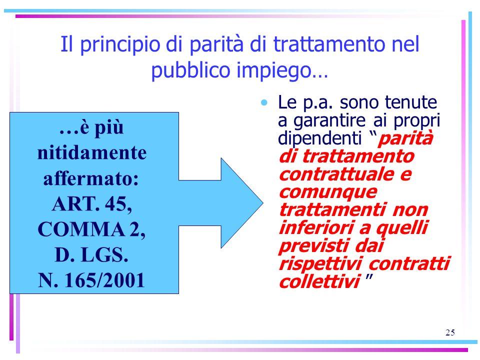 25 Il principio di parità di trattamento nel pubblico impiego… Le p.a. sono tenute a garantire ai propri dipendenti parità di trattamento contrattuale