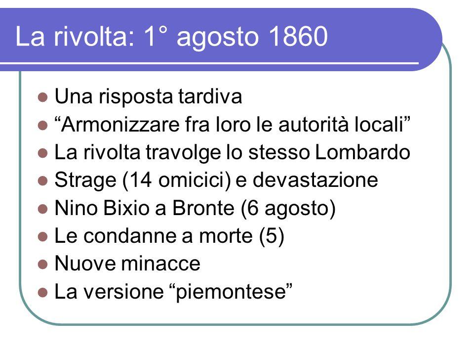 La rivolta: 1° agosto 1860 Una risposta tardiva Armonizzare fra loro le autorità locali La rivolta travolge lo stesso Lombardo Strage (14 omicici) e d