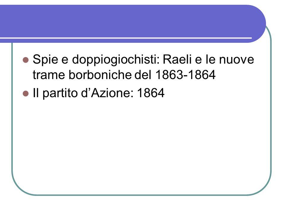 Spie e doppiogiochisti: Raeli e le nuove trame borboniche del 1863-1864 Il partito dAzione: 1864