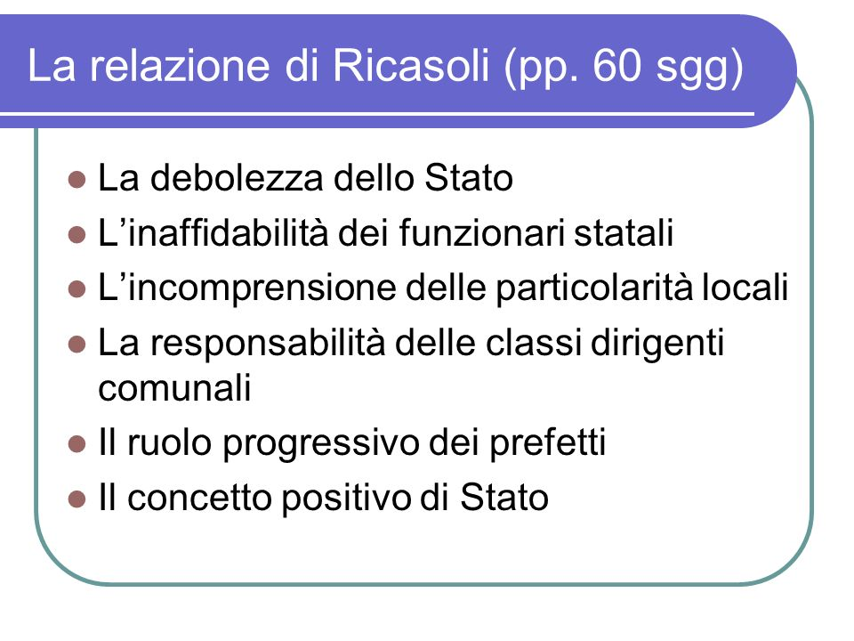 La relazione di Ricasoli (pp. 60 sgg) La debolezza dello Stato Linaffidabilità dei funzionari statali Lincomprensione delle particolarità locali La re