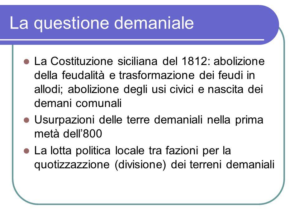 La questione demaniale La Costituzione siciliana del 1812: abolizione della feudalità e trasformazione dei feudi in allodi; abolizione degli usi civic
