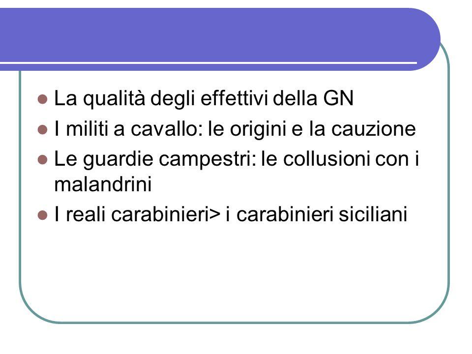 La qualità degli effettivi della GN I militi a cavallo: le origini e la cauzione Le guardie campestri: le collusioni con i malandrini I reali carabinieri> i carabinieri siciliani