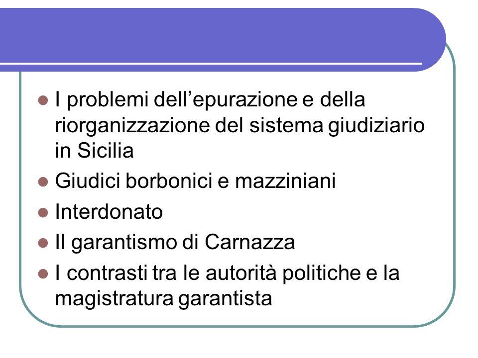 I problemi dellepurazione e della riorganizzazione del sistema giudiziario in Sicilia Giudici borbonici e mazziniani Interdonato Il garantismo di Carn
