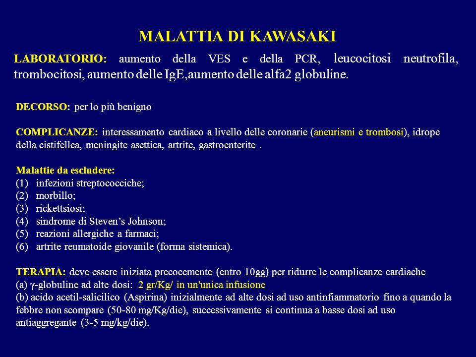DECORSO: per lo più benigno COMPLICANZE: interessamento cardiaco a livello delle coronarie (aneurismi e trombosi), idrope della cistifellea, meningite
