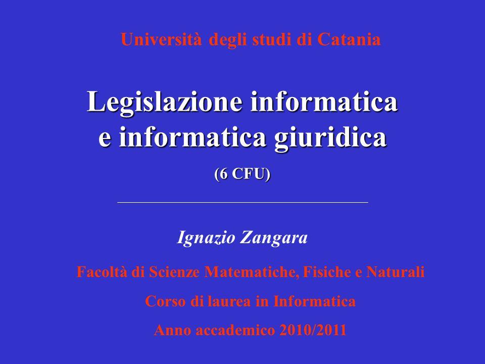 Legislazione informatica e informatica giuridica (6 CFU) Facoltà di Scienze Matematiche, Fisiche e Naturali Corso di laurea in Informatica Anno accade