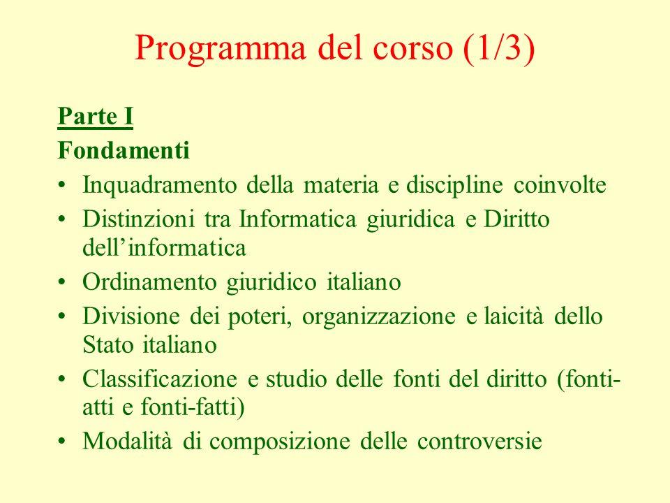 Programma del corso (1/3) Parte I Fondamenti Inquadramento della materia e discipline coinvolte Distinzioni tra Informatica giuridica e Diritto dellin
