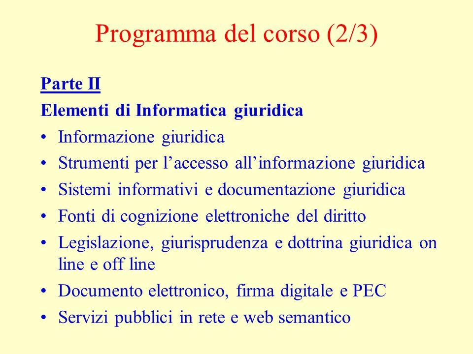 Programma del corso (2/3) Parte II Elementi di Informatica giuridica Informazione giuridica Strumenti per laccesso allinformazione giuridica Sistemi i