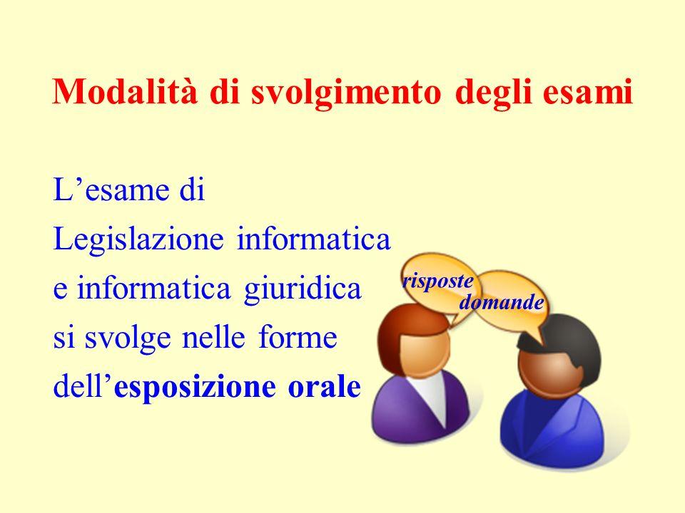 Modalità di svolgimento degli esami Lesame di Legislazione informatica e informatica giuridica si svolge nelle forme dellesposizione orale risposte do