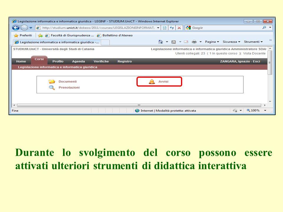 Durante lo svolgimento del corso possono essere attivati ulteriori strumenti di didattica interattiva