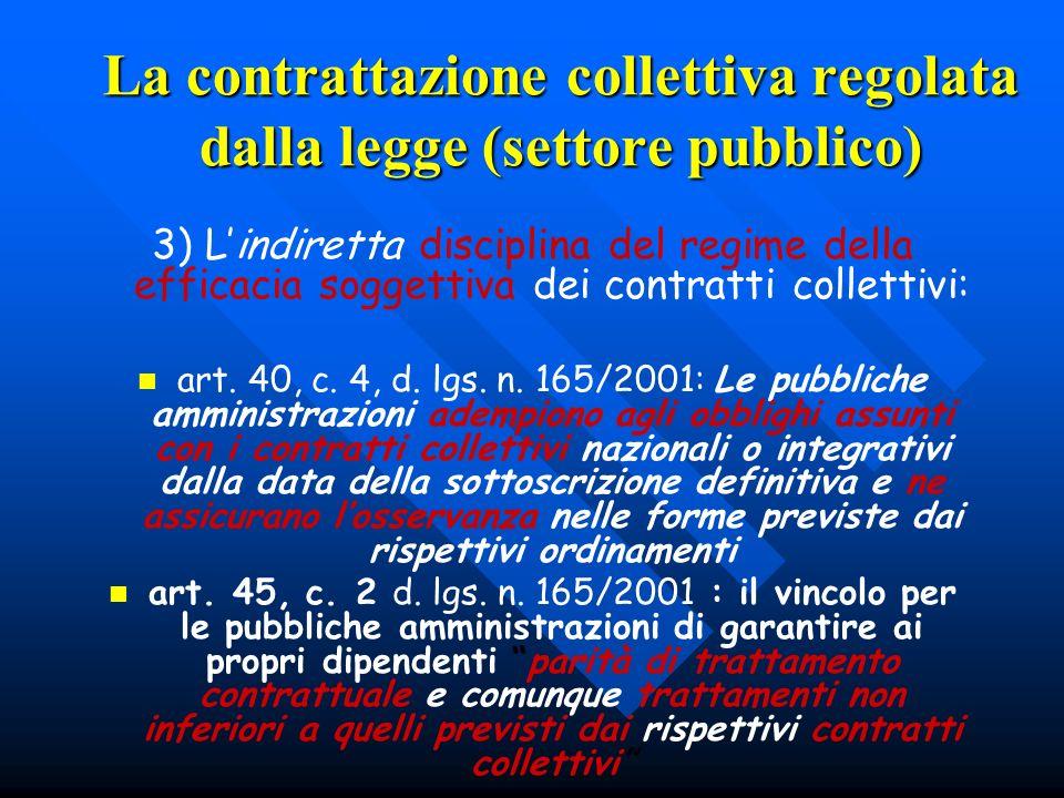 La contrattazione collettiva regolata dalla legge (settore pubblico) 3) Lindiretta disciplina del regime della efficacia soggettiva dei contratti coll