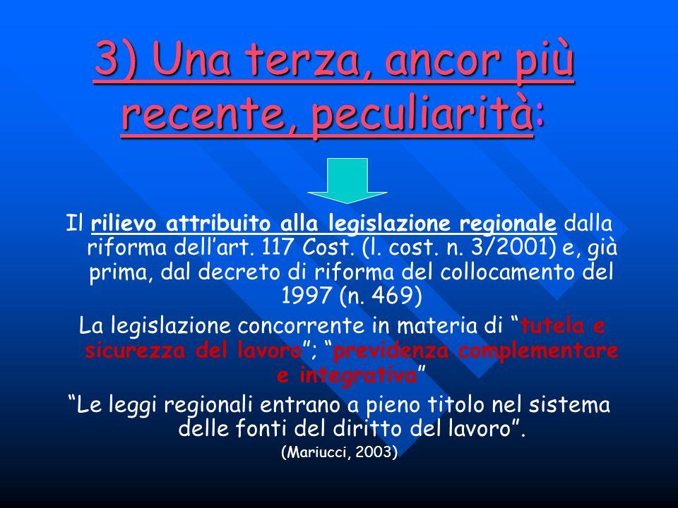 3) Una terza, ancor più recente, peculiarità: Il rilievo attribuito alla legislazione regionale dalla riforma dellart. 117 Cost. (l. cost. n. 3/2001)