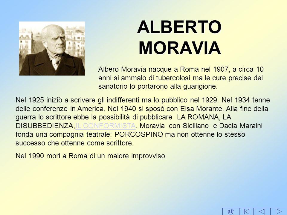 ALBERTO MORAVIA Albero Moravia nacque a Roma nel 1907, a circa 10 anni si ammalo di tubercolosi ma le cure precise del sanatorio lo portarono alla gua