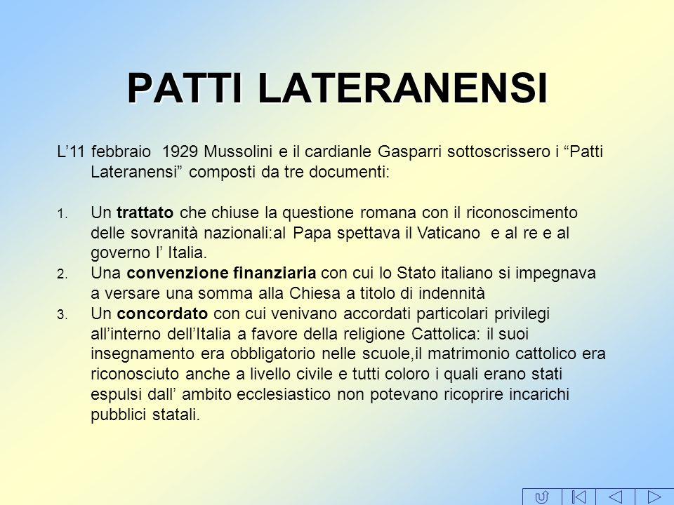 PATTI LATERANENSI L11 febbraio 1929 Mussolini e il cardianle Gasparri sottoscrissero i Patti Lateranensi composti da tre documenti: 1. Un trattato che