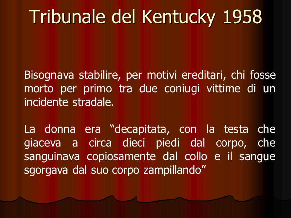 Tribunale del Kentucky 1958 Bisognava stabilire, per motivi ereditari, chi fosse morto per primo tra due coniugi vittime di un incidente stradale. La