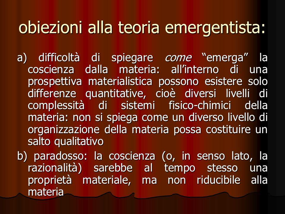 obiezioni alla teoria emergentista: a) difficoltà di spiegare come emerga la coscienza dalla materia: allinterno di una prospettiva materialistica pos