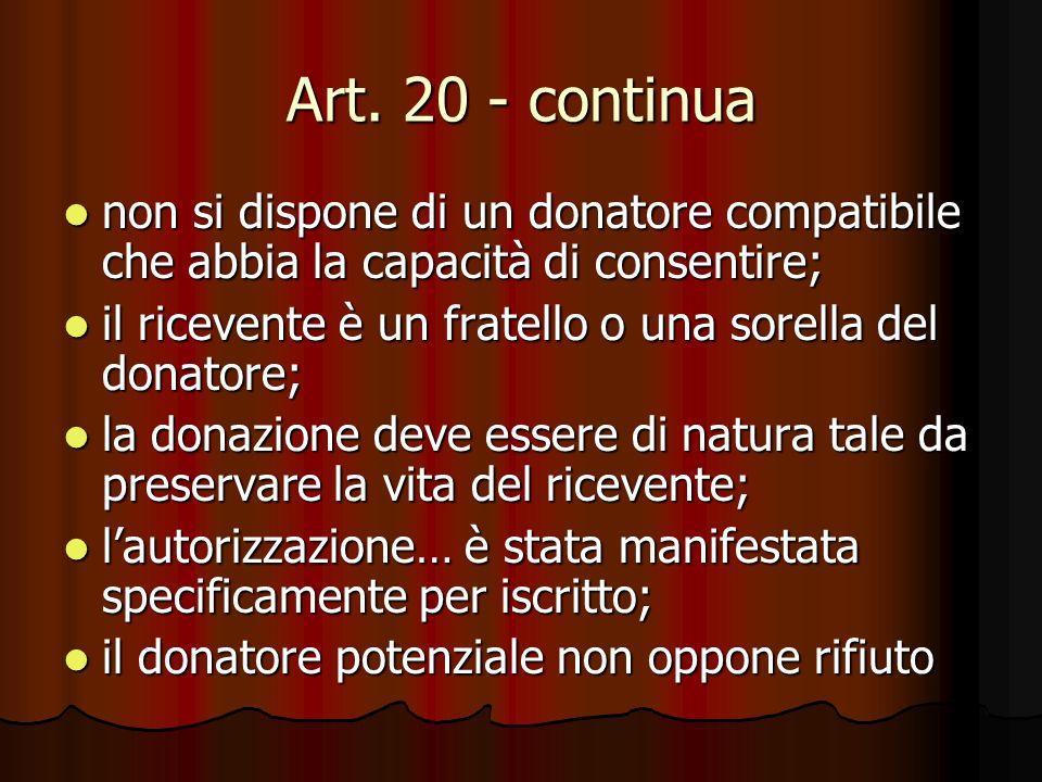 Art. 20 - continua non si dispone di un donatore compatibile che abbia la capacità di consentire; non si dispone di un donatore compatibile che abbia