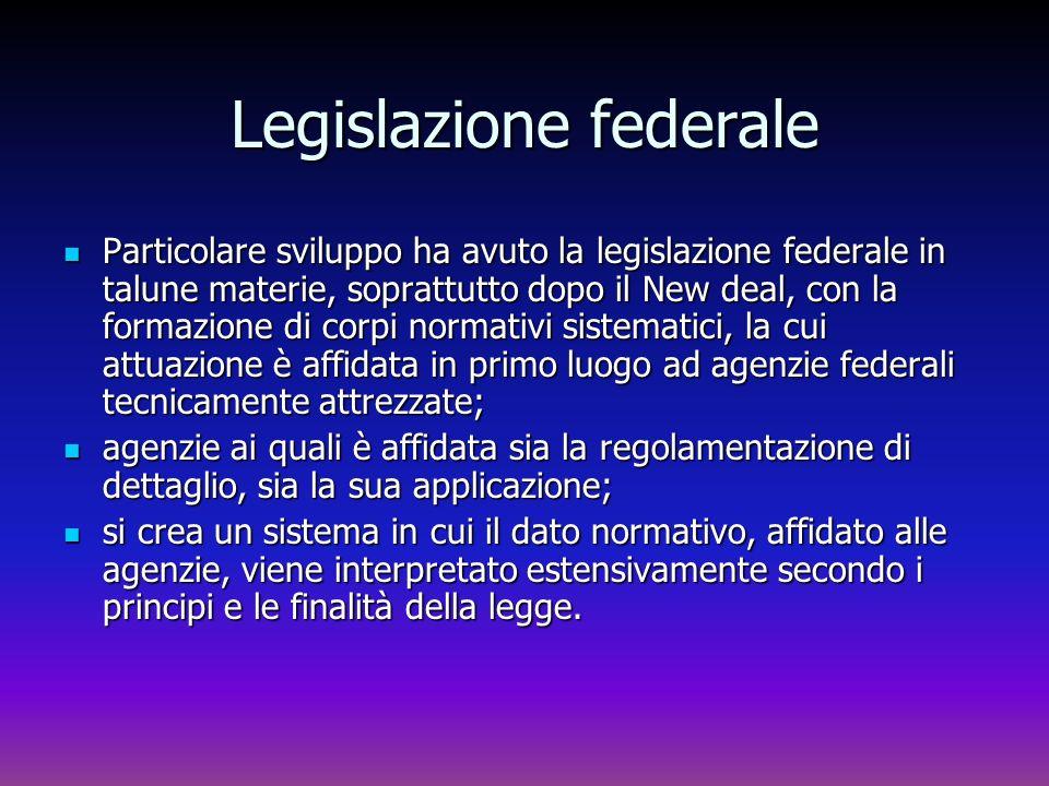 Legislazione federale Particolare sviluppo ha avuto la legislazione federale in talune materie, soprattutto dopo il New deal, con la formazione di cor
