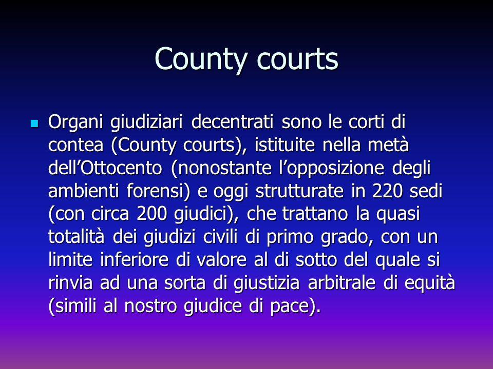 Organi giudiziari decentrati sono le corti di contea (County courts), istituite nella metà dellOttocento (nonostante lopposizione degli ambienti foren