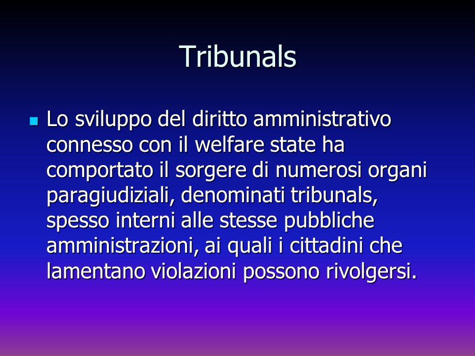 Tribunals Lo sviluppo del diritto amministrativo connesso con il welfare state ha comportato il sorgere di numerosi organi paragiudiziali, denominati
