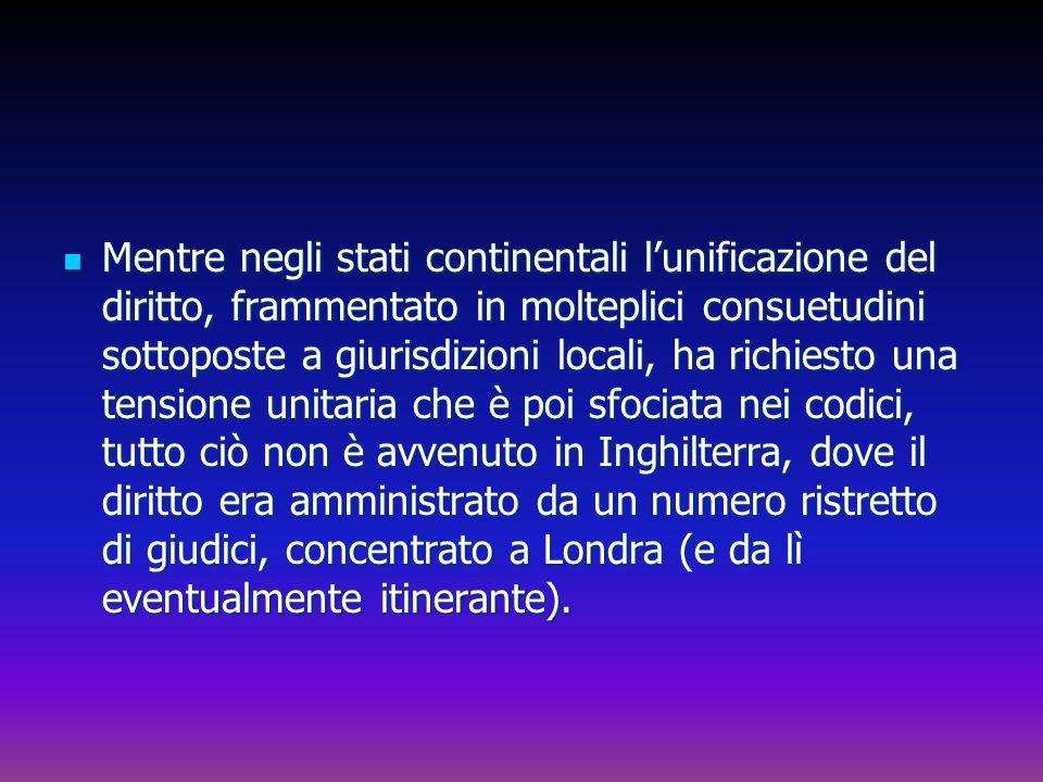Mentre negli stati continentali lunificazione del diritto, frammentato in molteplici consuetudini sottoposte a giurisdizioni locali, ha richiesto una