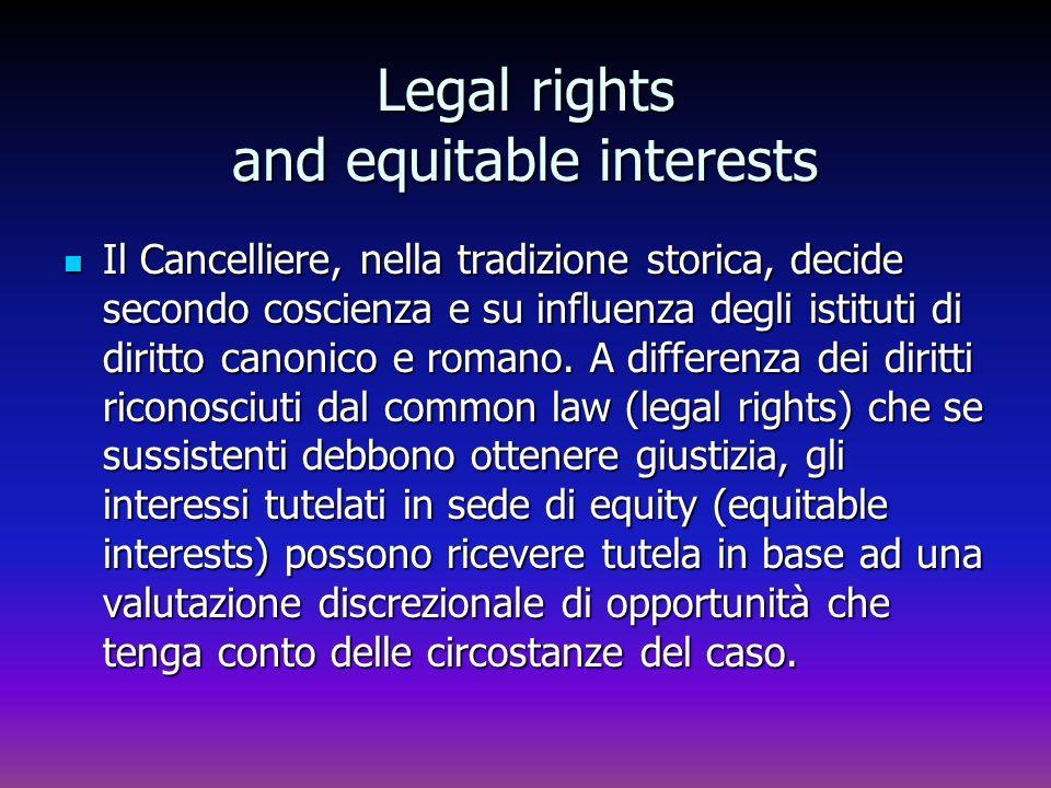 Legal rights and equitable interests Il Cancelliere, nella tradizione storica, decide secondo coscienza e su influenza degli istituti di diritto canon