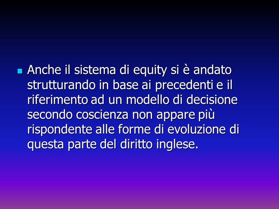 Anche il sistema di equity si è andato strutturando in base ai precedenti e il riferimento ad un modello di decisione secondo coscienza non appare più