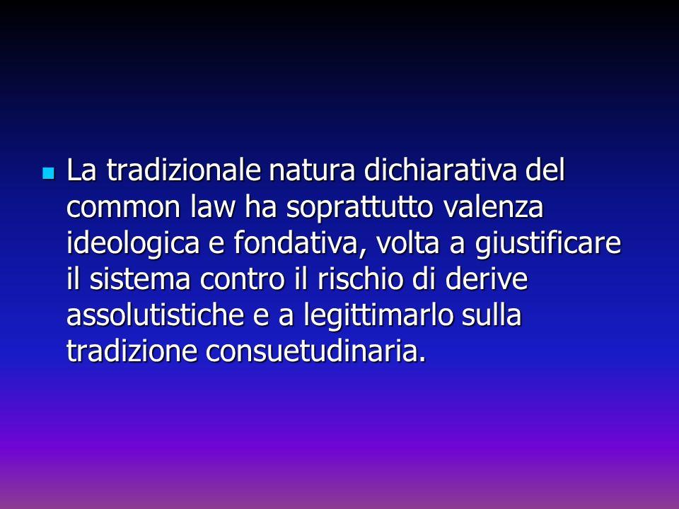 La tradizionale natura dichiarativa del common law ha soprattutto valenza ideologica e fondativa, volta a giustificare il sistema contro il rischio di
