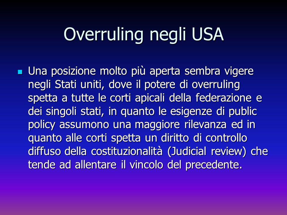 Overruling negli USA Una posizione molto più aperta sembra vigere negli Stati uniti, dove il potere di overruling spetta a tutte le corti apicali dell