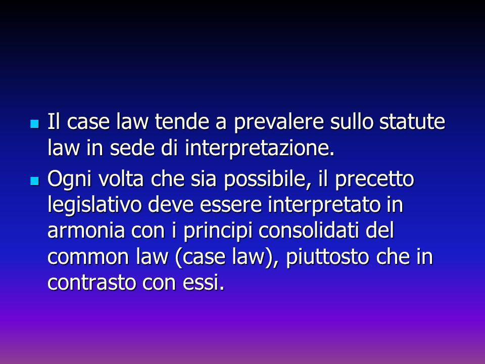 Il case law tende a prevalere sullo statute law in sede di interpretazione. Il case law tende a prevalere sullo statute law in sede di interpretazione