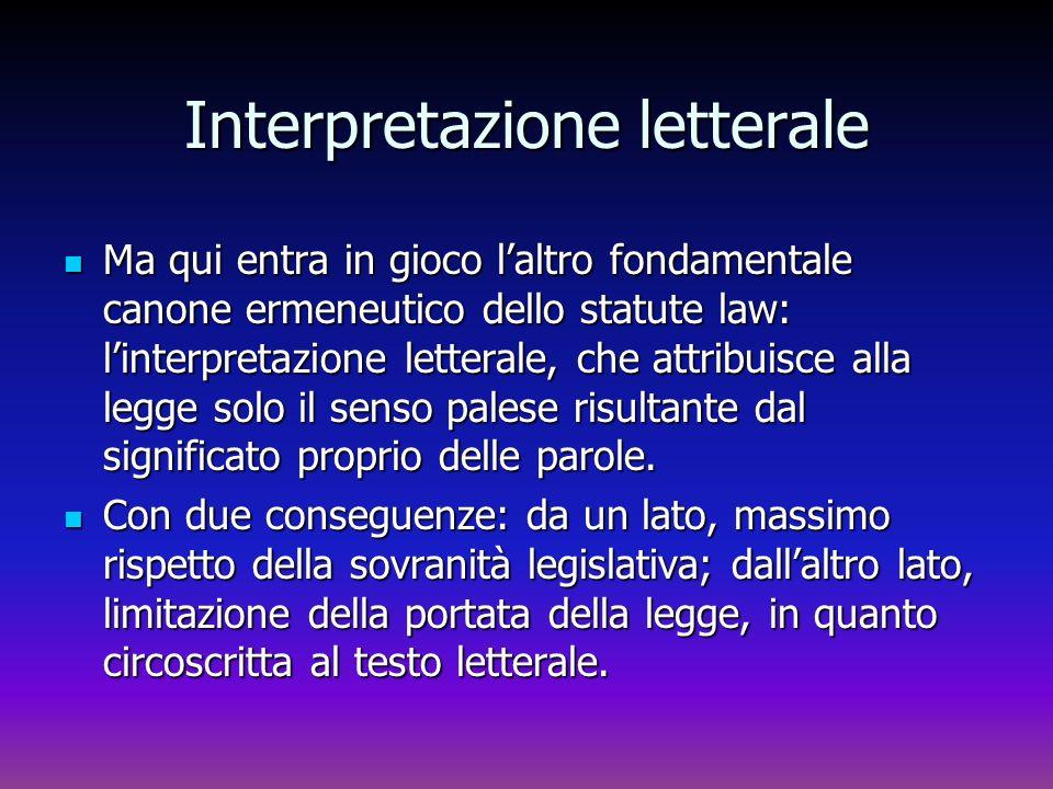Interpretazione letterale Ma qui entra in gioco laltro fondamentale canone ermeneutico dello statute law: linterpretazione letterale, che attribuisce
