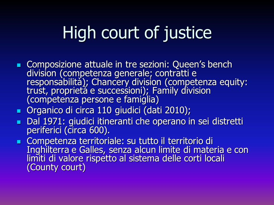 High court of justice Composizione attuale in tre sezioni: Queens bench division (competenza generale; contratti e responsabilità); Chancery division