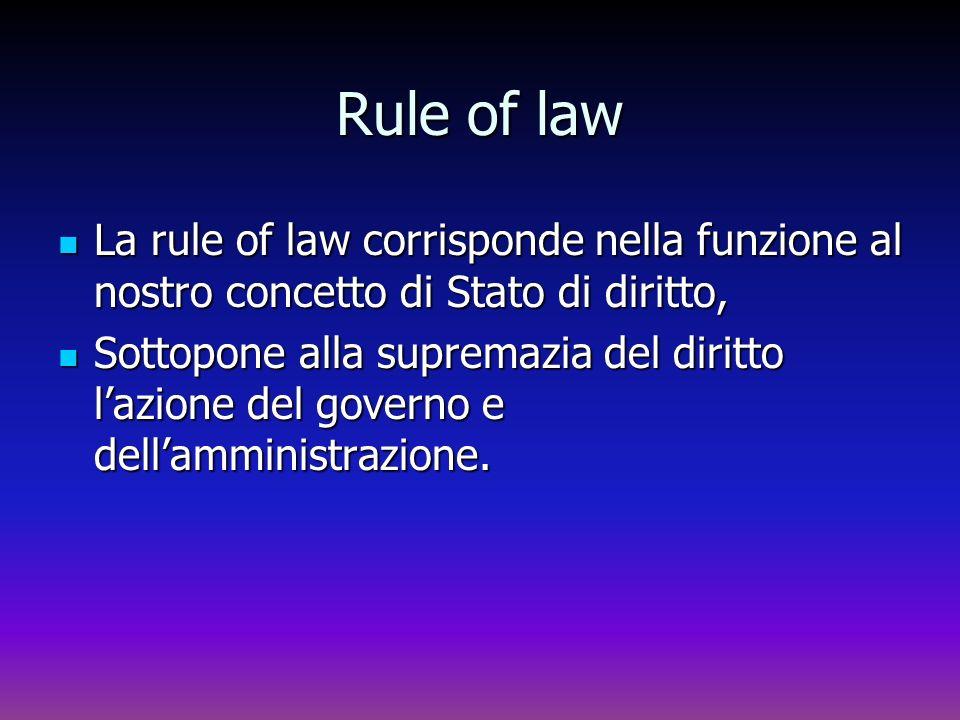 Rule of law La rule of law corrisponde nella funzione al nostro concetto di Stato di diritto, La rule of law corrisponde nella funzione al nostro conc