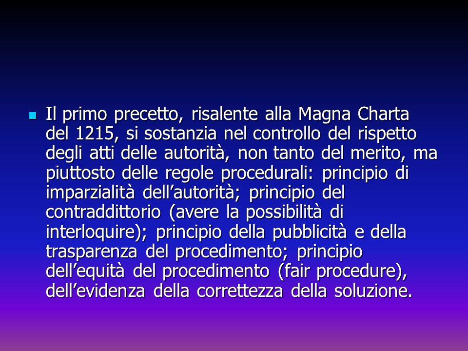 Il primo precetto, risalente alla Magna Charta del 1215, si sostanzia nel controllo del rispetto degli atti delle autorità, non tanto del merito, ma p