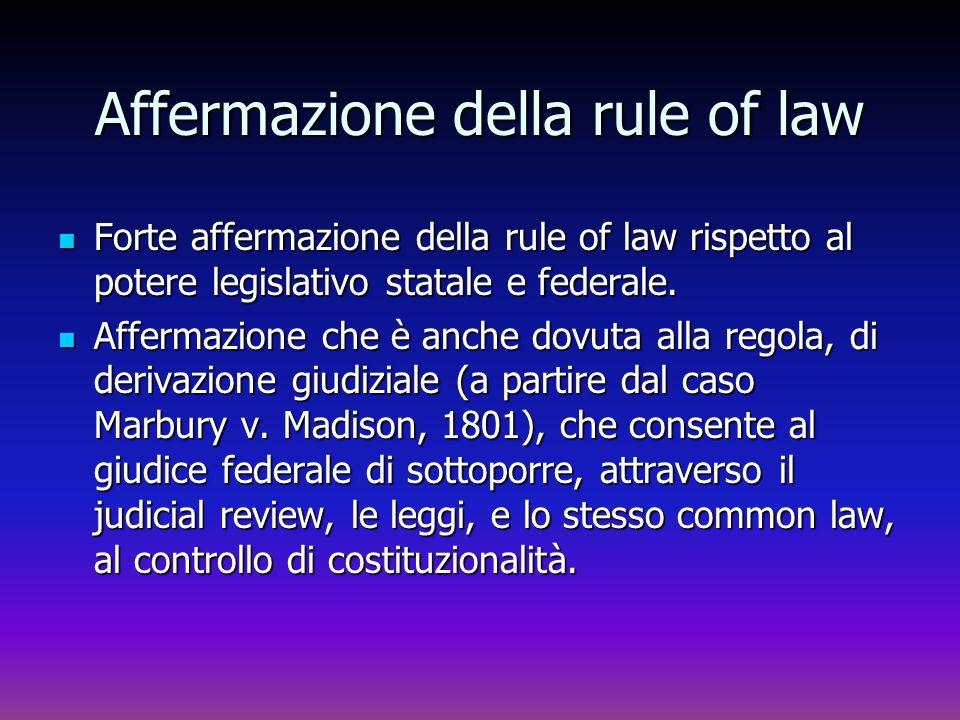 Affermazione della rule of law Forte affermazione della rule of law rispetto al potere legislativo statale e federale. Forte affermazione della rule o