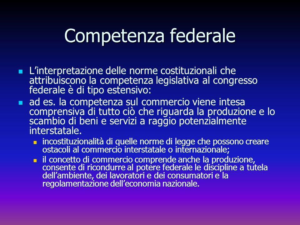 Competenza federale Linterpretazione delle norme costituzionali che attribuiscono la competenza legislativa al congresso federale è di tipo estensivo: