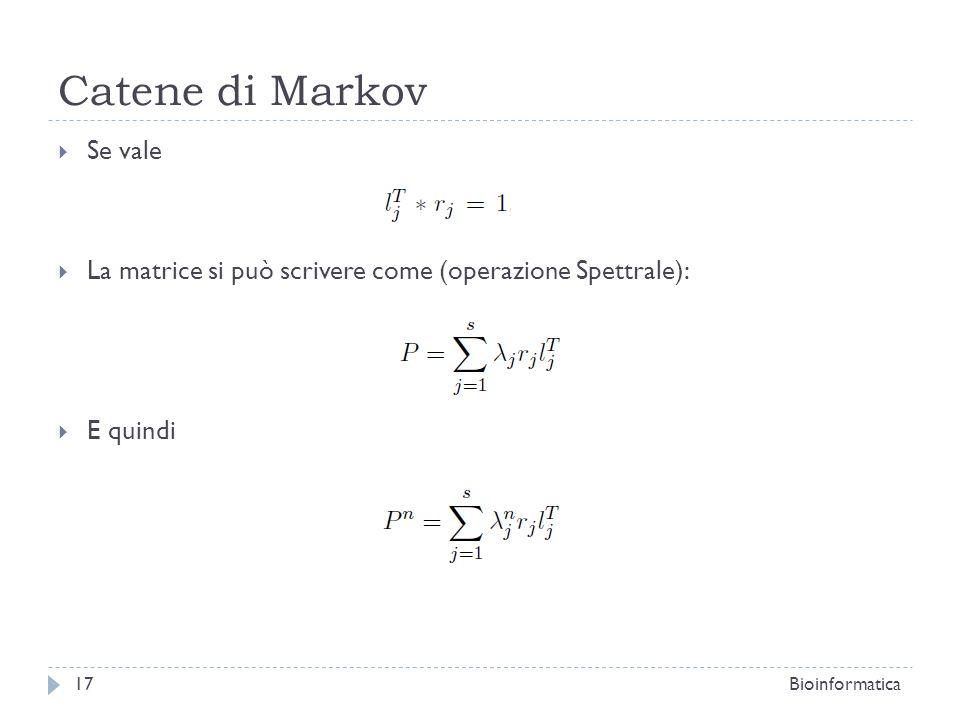 Catene di Markov Se vale La matrice si può scrivere come (operazione Spettrale): E quindi Bioinformatica17