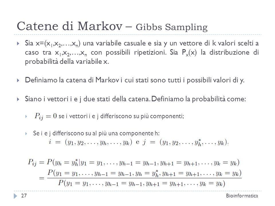 Catene di Markov – Gibbs Sampling Sia x=(x 1,x 2,…,x n ) una variabile casuale e sia y un vettore di k valori scelti a caso tra x 1,x 2,…,x n con poss