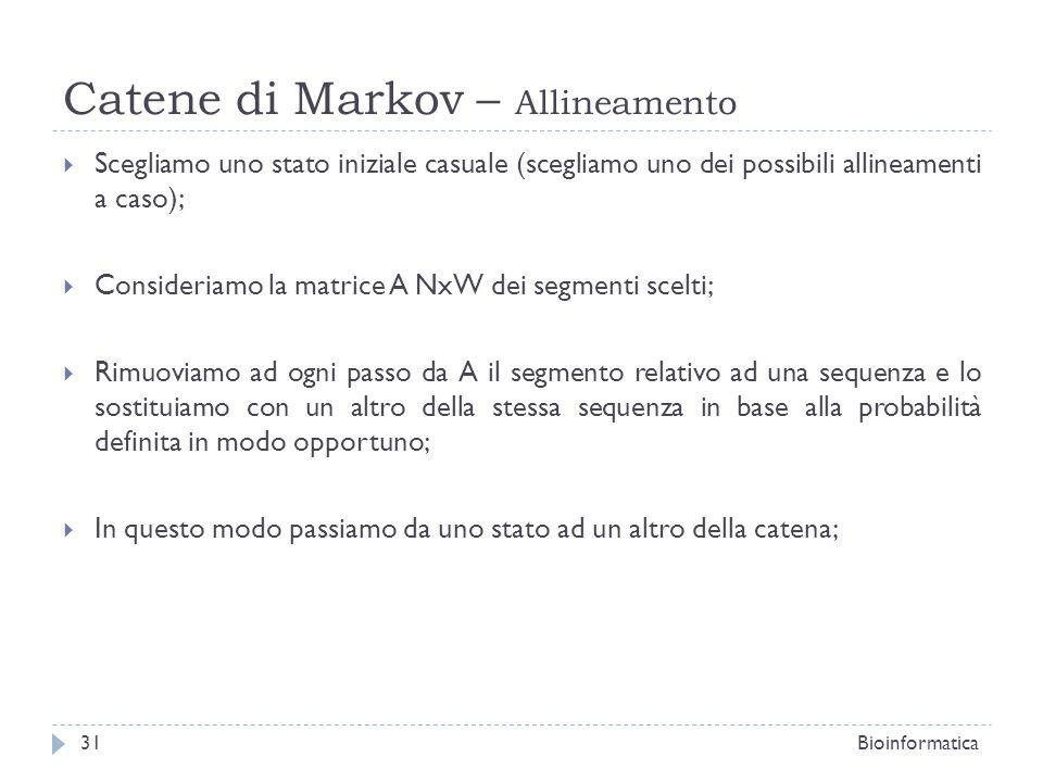 Catene di Markov – Allineamento Scegliamo uno stato iniziale casuale (scegliamo uno dei possibili allineamenti a caso); Consideriamo la matrice A NxW