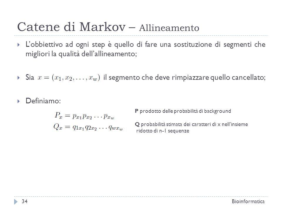 Catene di Markov – Allineamento Lobbiettivo ad ogni step è quello di fare una sostituzione di segmenti che migliori la qualità dellallineamento; Sia i